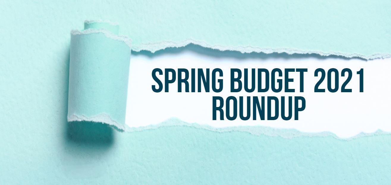 Spring Budget 2021 Roundup